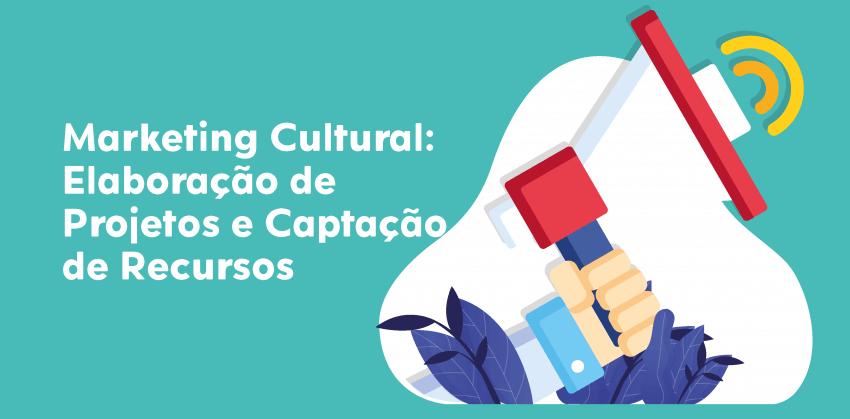 Marketing Cultural: Elaboração de Projetos e Captação de Recursos